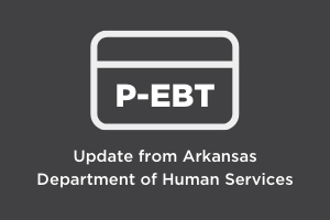 P-EBT Update from the Arkansas Department of Human Services