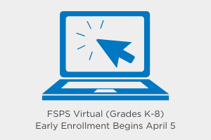 FSPS Virtual (Grades K-8) Early Enrollment Begins April 5
