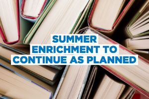 FSPS SUMMER ENRICHMENT TO CONTINUE AS SCHEDULED