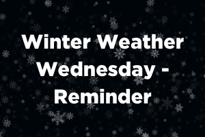 Winter Weather Wednesday - Reminder